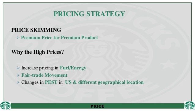 starbucks price skimming Starbucks isn't the place to go for cheap coffee it is selling an experience, not a  commodity that approach has been immensely successful,.