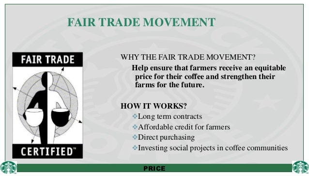 starbucks and fair trade marketing essay Starbucks and business ethics essay sample pages different products such as coffee beans and tea are part of the fair trade starbucks is the shareholders-driven fair trade is used by starbucks as it, possesses massive marketing and distributional resources that it uses to.