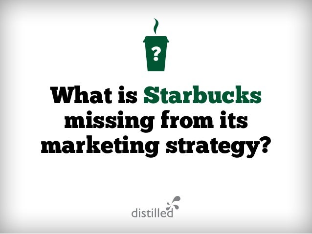 What is Starbucks missing from its marketing strategy?