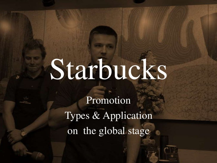 Starbucks      Promotion Types & Application  on the global stage