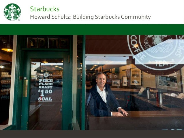 StarbucksHoward Schultz: Building Starbucks Community