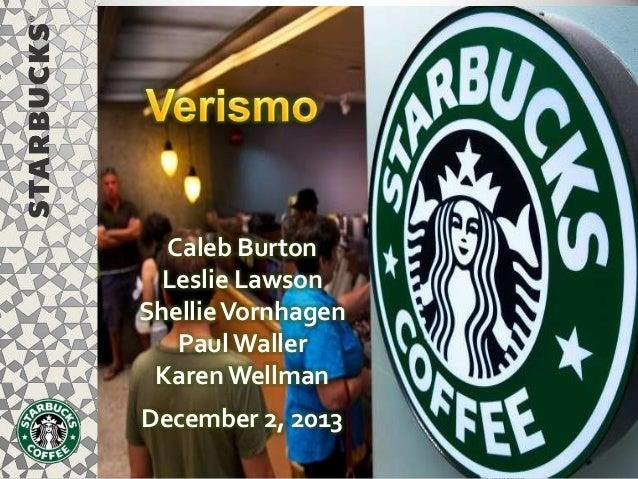 Caleb Burton Leslie Lawson Shellie Vornhagen Paul Waller Karen Wellman December 2, 2013 © 2011 Starbucks Coffee Company. A...