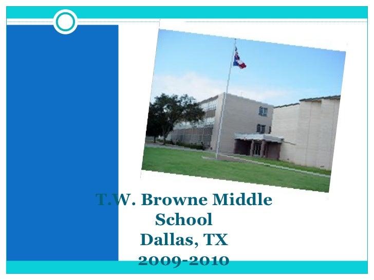 T.W. Browne Middle School Dallas, TX 2009-2010