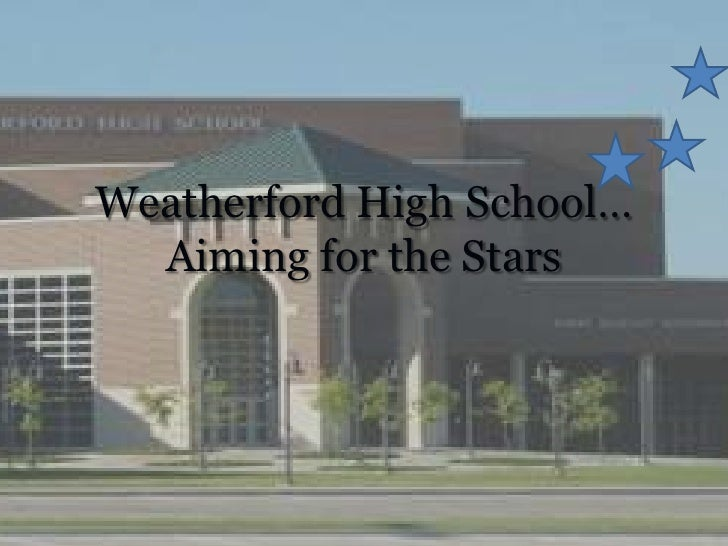 Weatherford High School…Aiming for the Stars<br />