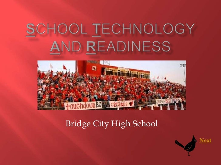 SchoolTechnologyandReadiness<br />Bridge City High School<br />Next<br />