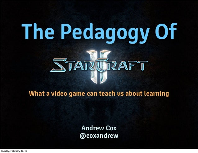 The Pedagogy Of                          What a video game can teach us about learning                                    ...