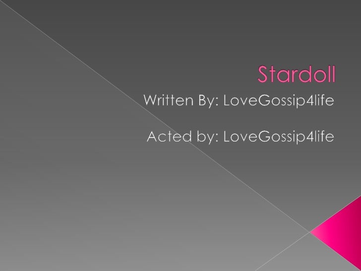 Stardoll<br />Written By: LoveGossip4life<br />Acted by: LoveGossip4life<br />