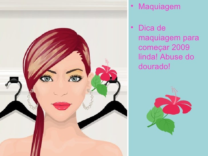 <ul><li>Maquiagem </li></ul><ul><li>Dica de maquiagem para começar 2009 linda! Abuse do dourado! </li></ul>