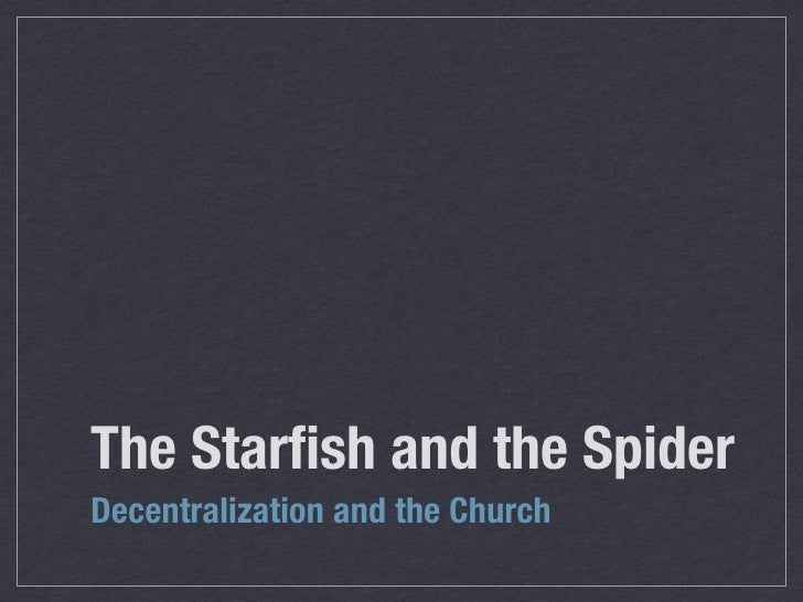 The Starfish and the Spider Decentralization and the Church