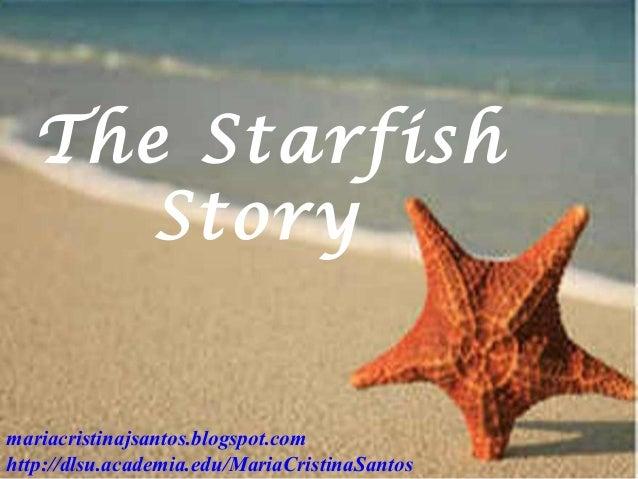 The Starfish Story mariacristinajsantos.blogspot.com http://dlsu.academia.edu/MariaCristinaSantos