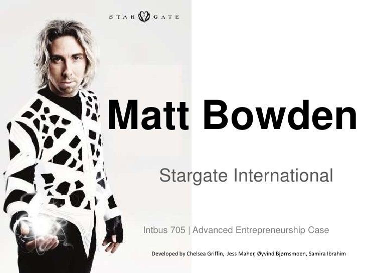 Matt Bowden <br />Stargate International <br />Intbus 705 | Advanced Entrepreneurship Case <br />Developed by Chelsea Grif...