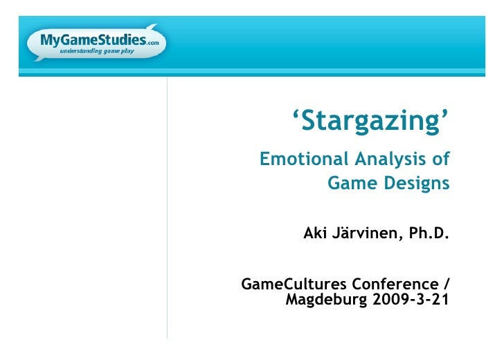 'Stargazing'   Emotional Analysis of         Game Designs         Aki Järvinen, Ph.D.   GameCultures Conference /     Magd...