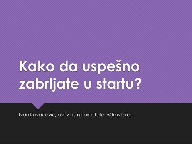 Kako da uspešno zabrljate u startu? Ivan Kovačević, osnivač i glavni fejler @Traveli.co