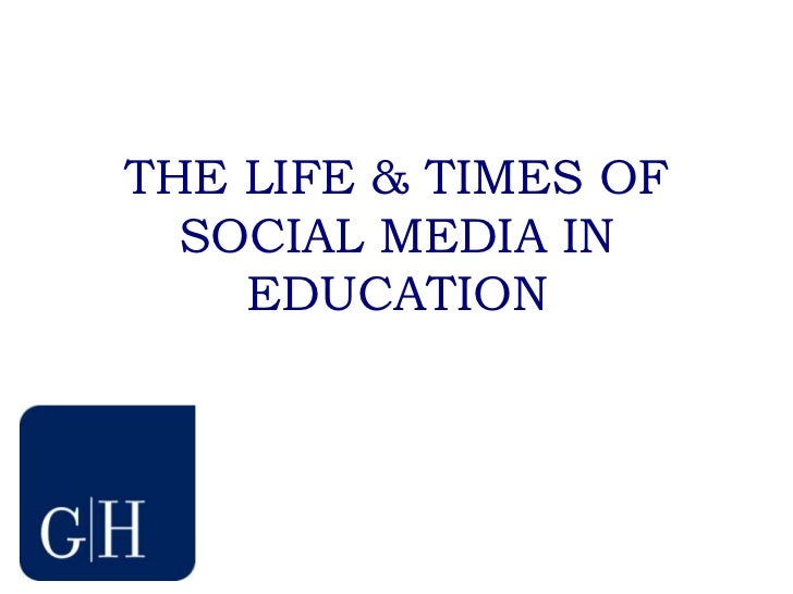 THE LIFE & TIMES OF SOCIAL MEDIA IN EDUCATION<br />