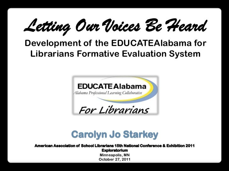 Letting Our Voices Be Heard<br />Development of the EDUCATEAlabama for Librarians Formative Evaluation System<br />Carolyn...
