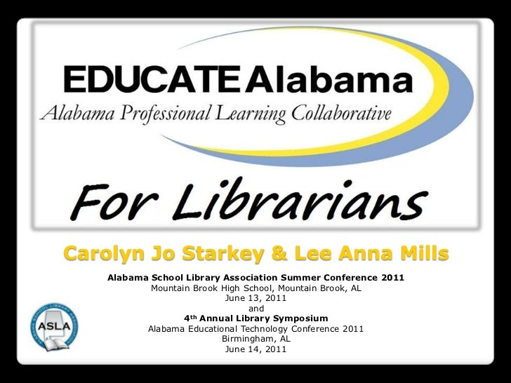 Carolyn Jo Starkey & Lee Anna Mills<br />Alabama School Library Association Summer Conference 2011 <br />Mountain Brook Hi...
