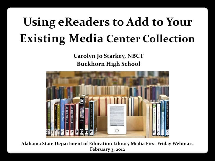Using eReaders to Add to YourExisting Media Center Collection                      Carolyn Jo Starkey, NBCT               ...