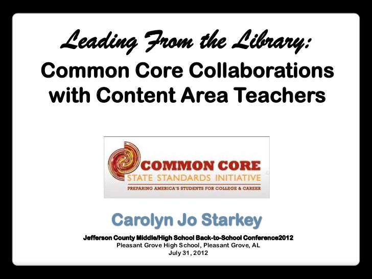 Leading From the Library:Common Core Collaborations with Content Area Teachers           Carolyn Jo Starkey   Jefferson Co...