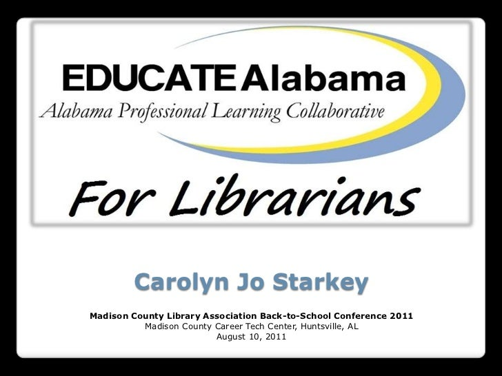Carolyn Jo Starkey<br />Madison County Library Association Back-to-School Conference 2011 <br />Madison County Career Tech...