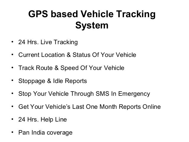 GPS based Vehicle Tracking              System• 24 Hrs. Live Tracking• Current Location & Status Of Your Vehicle• Track Ro...