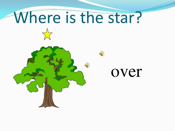 Where is the star?<br />over<br />