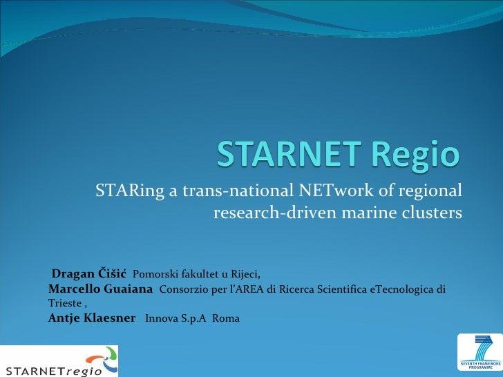 S TARing a trans-national NETwork of regional research-driven  marine clusters Dragan Čišić  Pomorski fakultet u Rijeci , ...