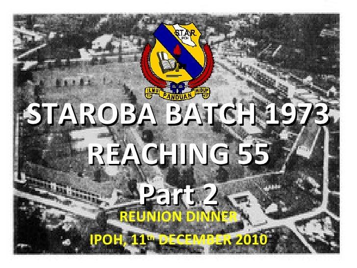 STAROBA BATCH 1973 REACHING 55 Part 2 REUNION DINNER IPOH, 11 th  DECEMBER 2010