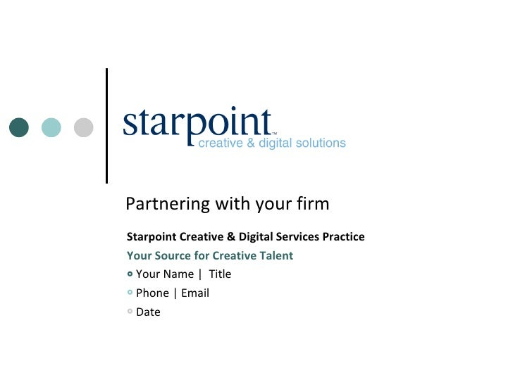 Partnering with your firm <ul><li>Starpoint Creative & Digital Services Practice </li></ul><ul><li>Your Source for Creativ...