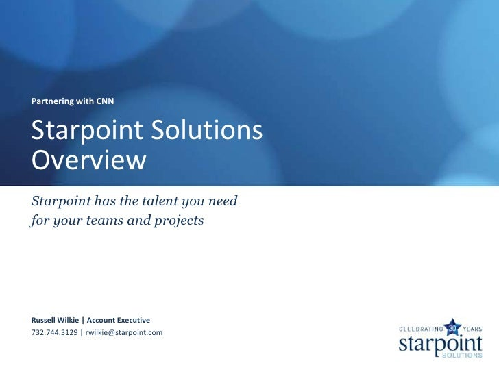 Partnering with CNNStarpoint SolutionsOverviewStarpoint has the talent you needfor your teams and projectsRussell Wilkie |...