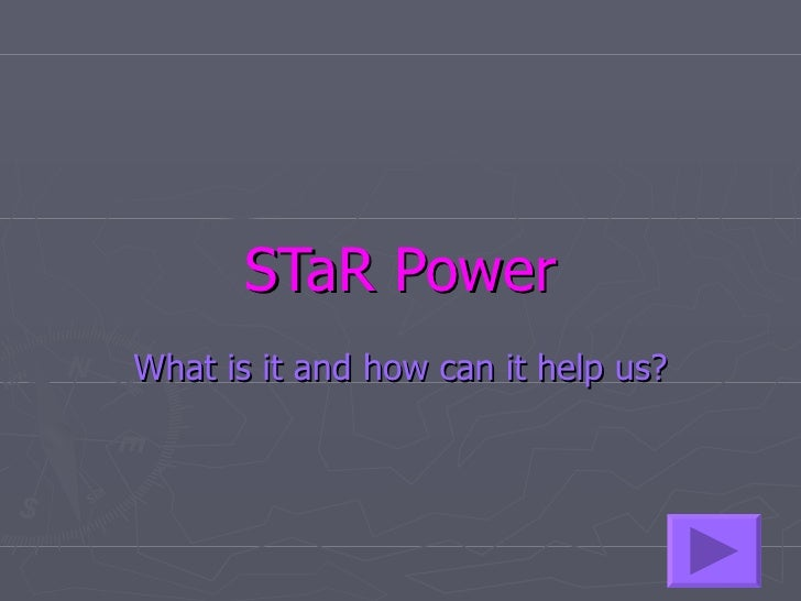 STaR Power What is it and how can it help us?