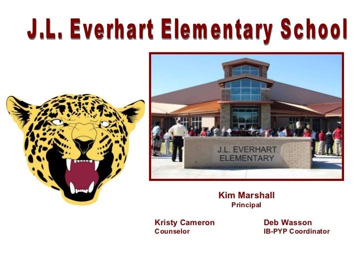 Kim Marshall Principal Kristy Cameron  Deb Wasson Counselor IB-PYP Coordinator J.L. Everhart Elementary School