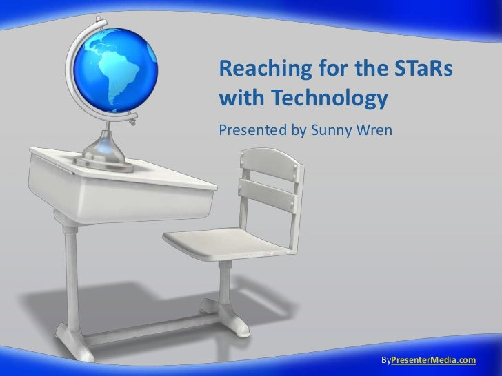 Reaching for the STaRs with Technology <br />Presented by Sunny Wren<br />ByPresenterMedia.com<br />