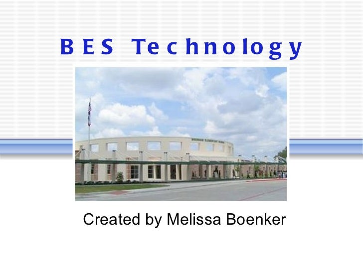 BES Technology Created by Melissa Boenker