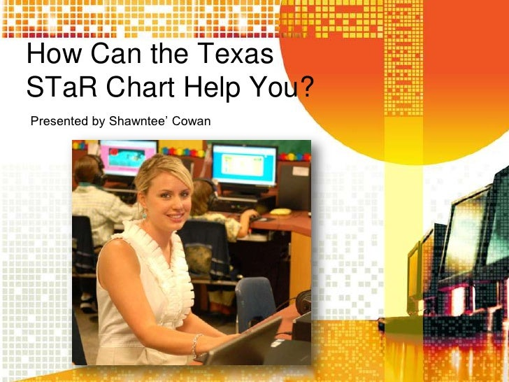How Can the Texas STaR Chart Help You?<br />Presented by Shawntee' Cowan<br />