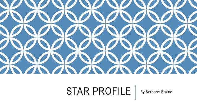 STAR PROFILE By Bethany Braine