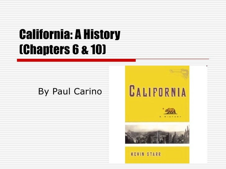 California: A History  (Chapters 6 & 10) By Paul Carino