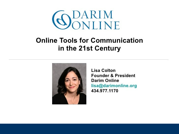 Online Tools for Communication in the 21st Century Lisa Colton Founder & President Darim Online [email_address]   434.977....