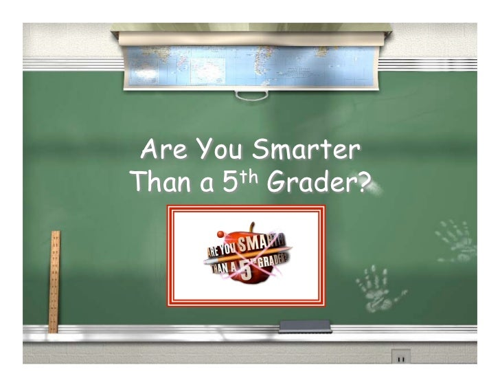 Are You SmarterThan a 5th Grader?