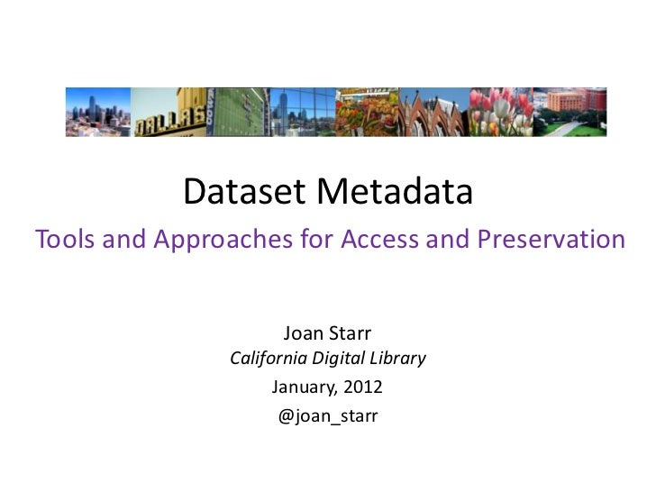 Dataset MetadataTools and Approaches for Access and Preservation                      Joan Starr               California ...