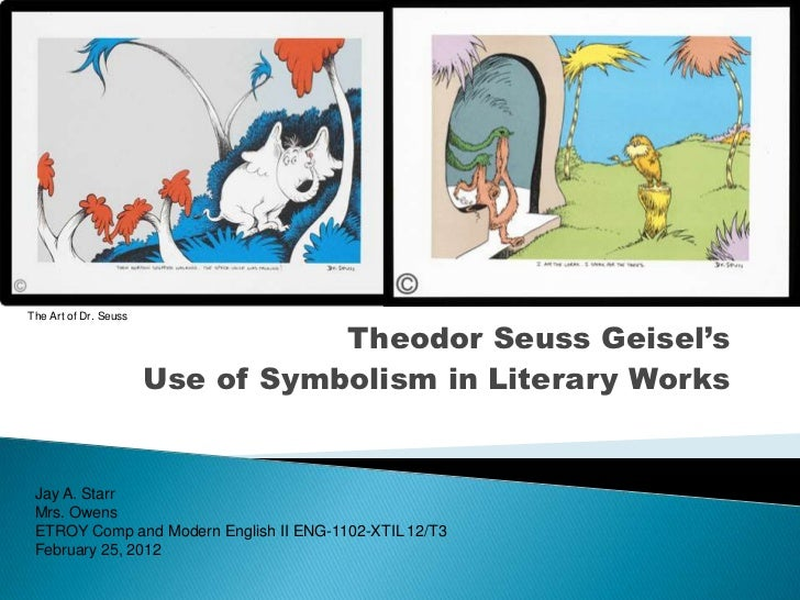 The Art of Dr. Seuss                                  Theodor Seuss Geisel's                       Use of Symbolism in Lit...