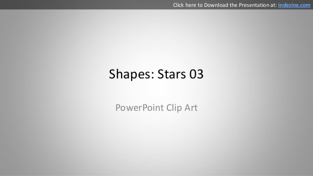 Shapes: Stars 03 PowerPoint Clip Art Click here to Download the Presentation at: indezine.com