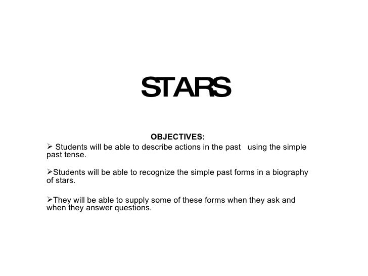 STARS <ul><li>OBJECTIVES: </li></ul><ul><li>Students will be able to describe actions in the past  using the simple past t...