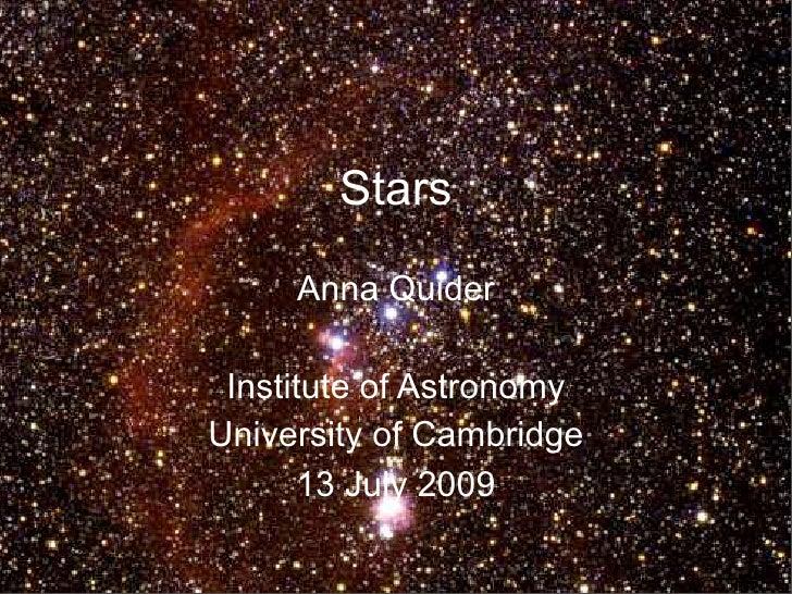 Stars     Anna Quider Institute of AstronomyUniversity of Cambridge      13 July 2009