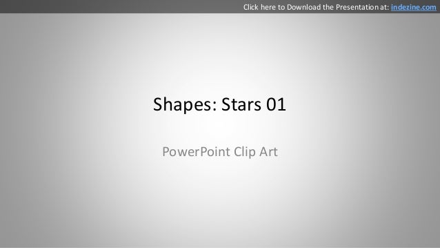 Shapes: Stars 01 PowerPoint Clip Art Click here to Download the Presentation at: indezine.com