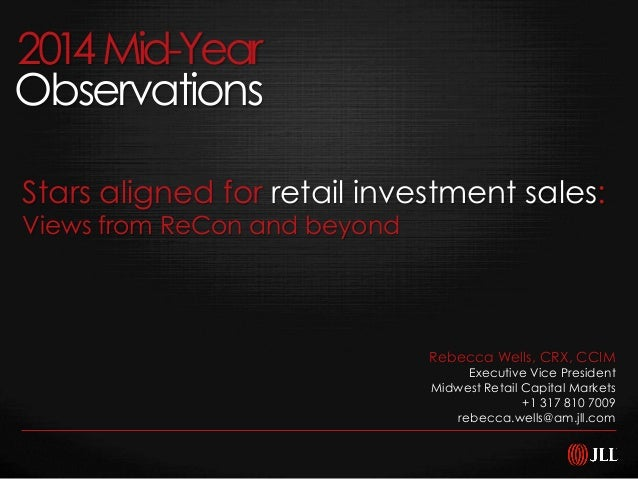 2014Mid-Year Observations Rebecca Wells, CRX, CCIM Executive Vice President Midwest Retail Capital Markets +1 317 810 7009...