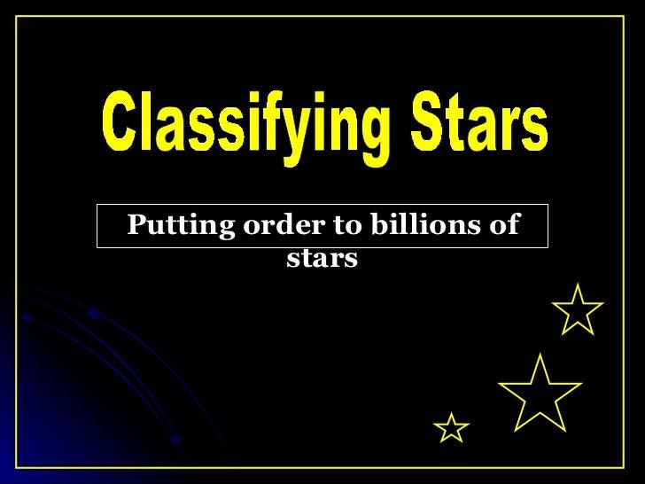Putting order to billions of stars Classifying Stars