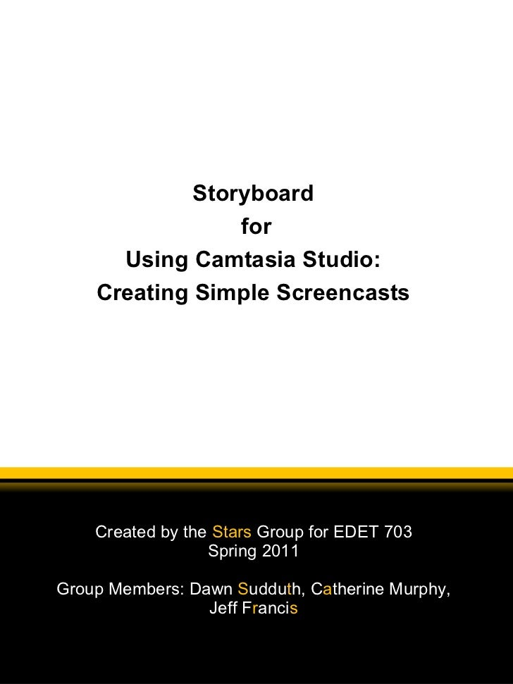 Storyboard  for Using Camtasia Studio:  Creating Simple Screencasts  Created by the  Stars  Group for EDET 703 Spring 2011...