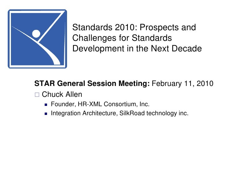 Standards 2010: Prospects and Challenges for Standards Development in the Next Decade<br />STAR General Session Meeting: F...