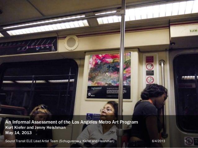 An Informal Assessment of the Los Angeles Metro Art ProgramKurt Kiefer and Jenny HeishmanMay 14, 20136/4/2013Sound Transit...