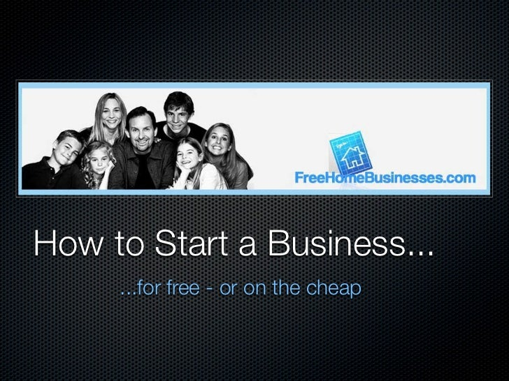 How to Start a Business...     ...for free - or on the cheap